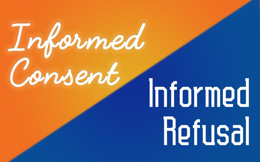 The Art of Informed Consent and Informed Refusal